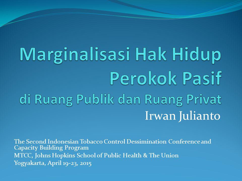 Irwan Julianto The Second Indonesian Tobacco Control Dessimination Conference and Capacity Building Program MTCC, Johns Hopkins School of Public Health & The Union Yogyakarta, April 19-23, 2015