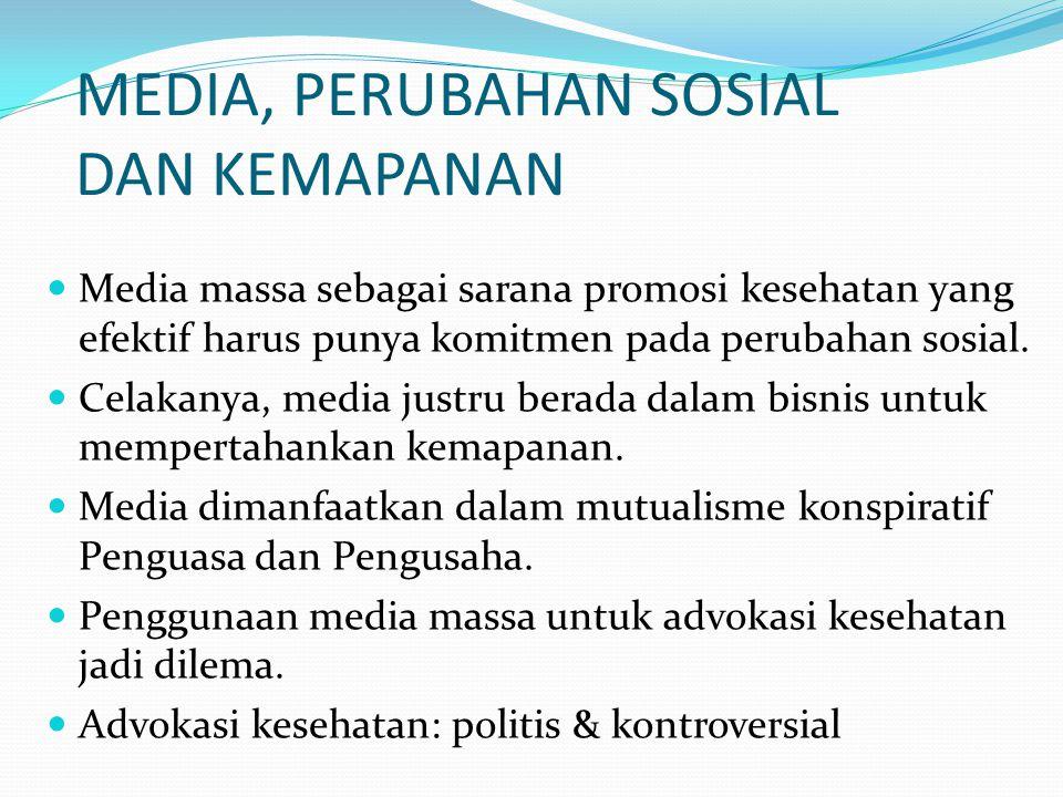 MEDIA, PERUBAHAN SOSIAL DAN KEMAPANAN Media massa sebagai sarana promosi kesehatan yang efektif harus punya komitmen pada perubahan sosial. Celakanya,
