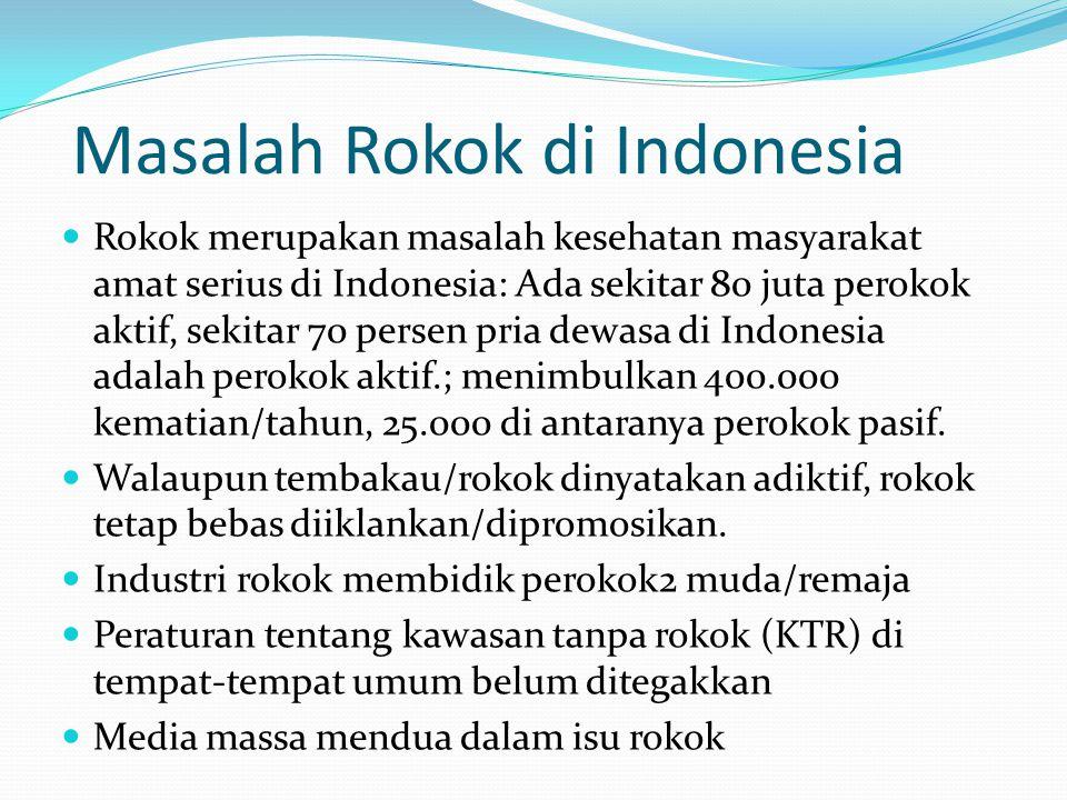 Masalah Rokok di Indonesia Rokok merupakan masalah kesehatan masyarakat amat serius di Indonesia: Ada sekitar 80 juta perokok aktif, sekitar 70 persen