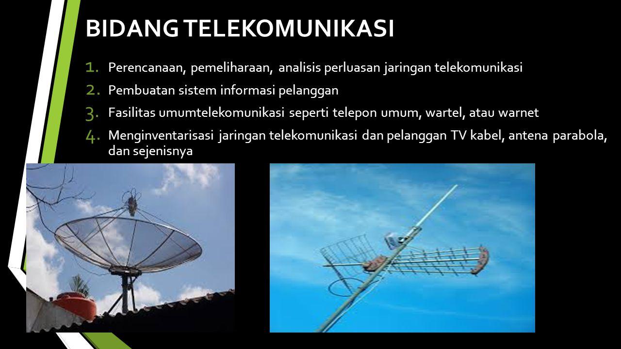 BIDANG TELEKOMUNIKASI 1.Perencanaan, pemeliharaan, analisis perluasan jaringan telekomunikasi 2.