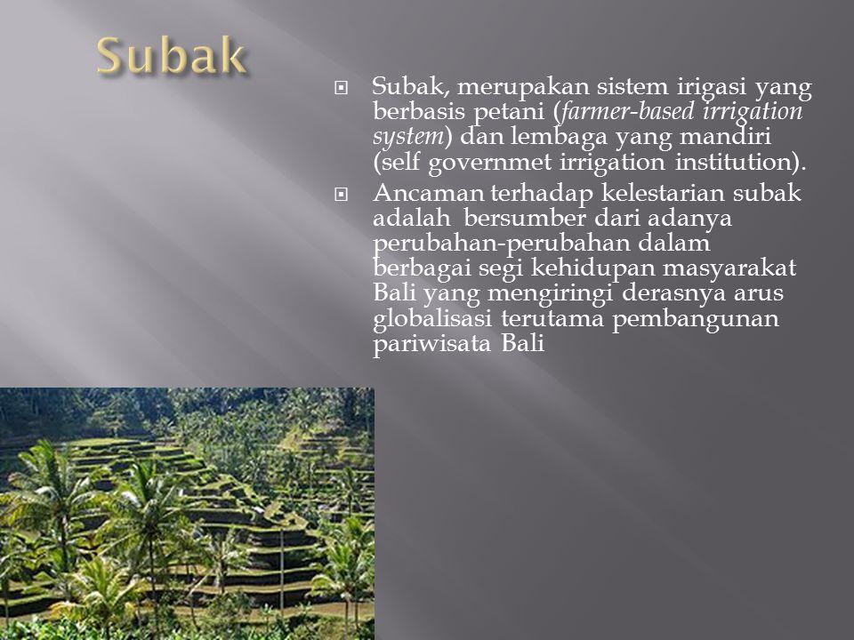  Subak, merupakan sistem irigasi yang berbasis petani ( farmer-based irrigation system ) dan lembaga yang mandiri (self governmet irrigation institut