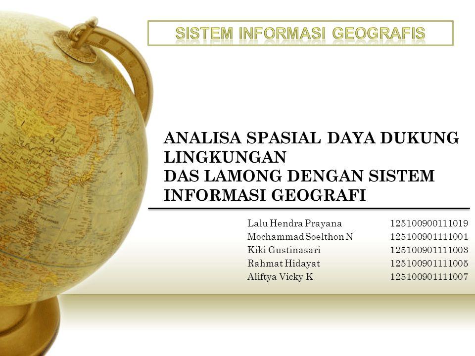 ANALISA SPASIAL DAYA DUKUNG LINGKUNGAN DAS LAMONG DENGAN SISTEM INFORMASI GEOGRAFI Lalu Hendra Prayana125100900111019 Mochammad Soelthon N125100901111