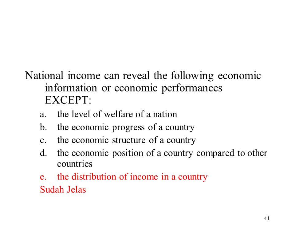 40 Pendapatan Nasional merupakan salah satu ukuran prestasi ekonomi nasional, dan dapat menjelaskan mengenai keadaan/perkembangan ekonomi suatu negara