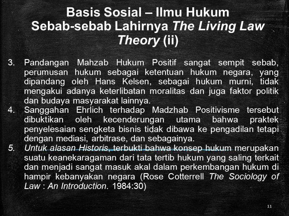 Basis Sosial – Ilmu Hukum Sebab-sebab Lahirnya The Living Law Theory (ii) 11 3.Pandangan Mahzab Hukum Positif sangat sempit sebab, perumusan hukum seb