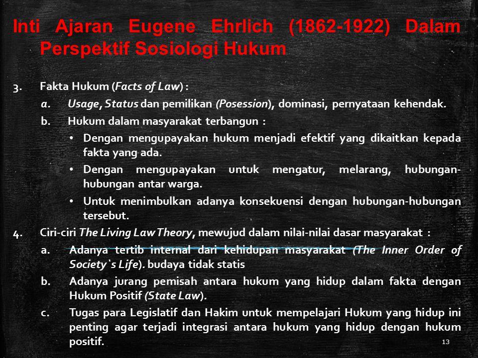 13 Inti Ajaran Eugene Ehrlich (1862-1922) Dalam Perspektif Sosiologi Hukum 3.Fakta Hukum (Facts of Law) : a.Usage, Status dan pemilikan (Posession), dominasi, pernyataan kehendak.