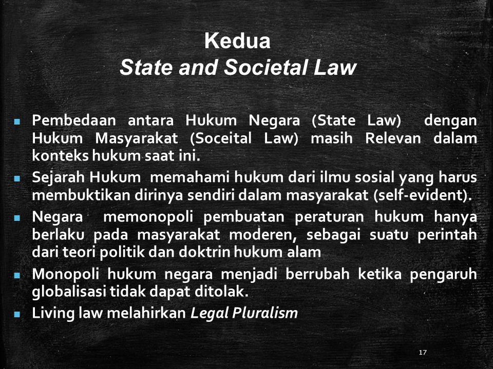 17 Kedua State and Societal Law Pembedaan antara Hukum Negara (State Law) dengan Hukum Masyarakat (Soceital Law) masih Relevan dalam konteks hukum saat ini.