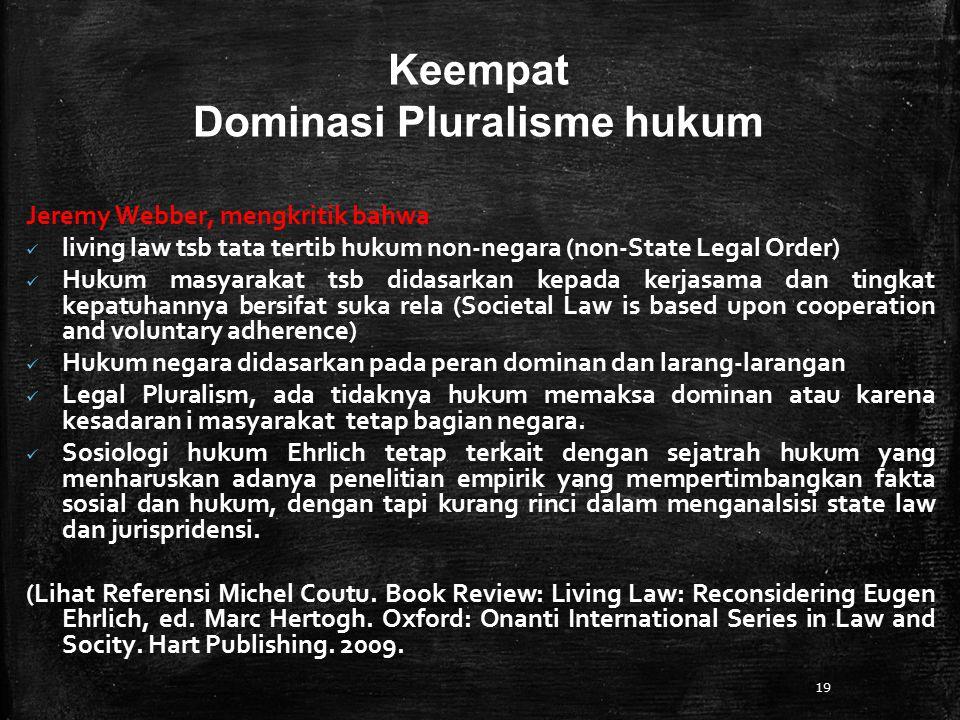 19 Keempat Dominasi Pluralisme hukum Jeremy Webber, mengkritik bahwa living law tsb tata tertib hukum non-negara (non-State Legal Order) Hukum masyara