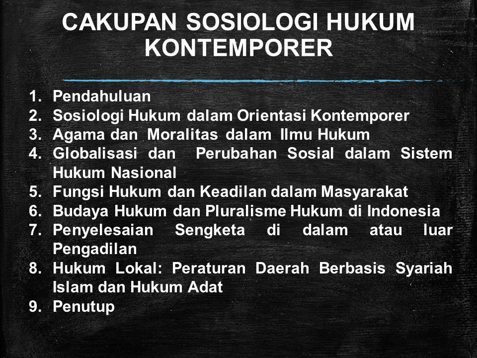 CAKUPAN SOSIOLOGI HUKUM KONTEMPORER 1. Pendahuluan 2. Sosiologi Hukum dalam Orientasi Kontemporer 3. Agama dan Moralitas dalam Ilmu Hukum 4. Globalisa