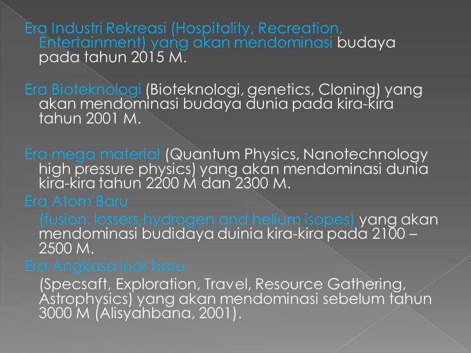 Era Industri Rekreasi (Hospitality, Recreation, Entertainment) yang akan mendominasi budaya pada tahun 2015 M. Era Bioteknologi (Bioteknologi, genetic