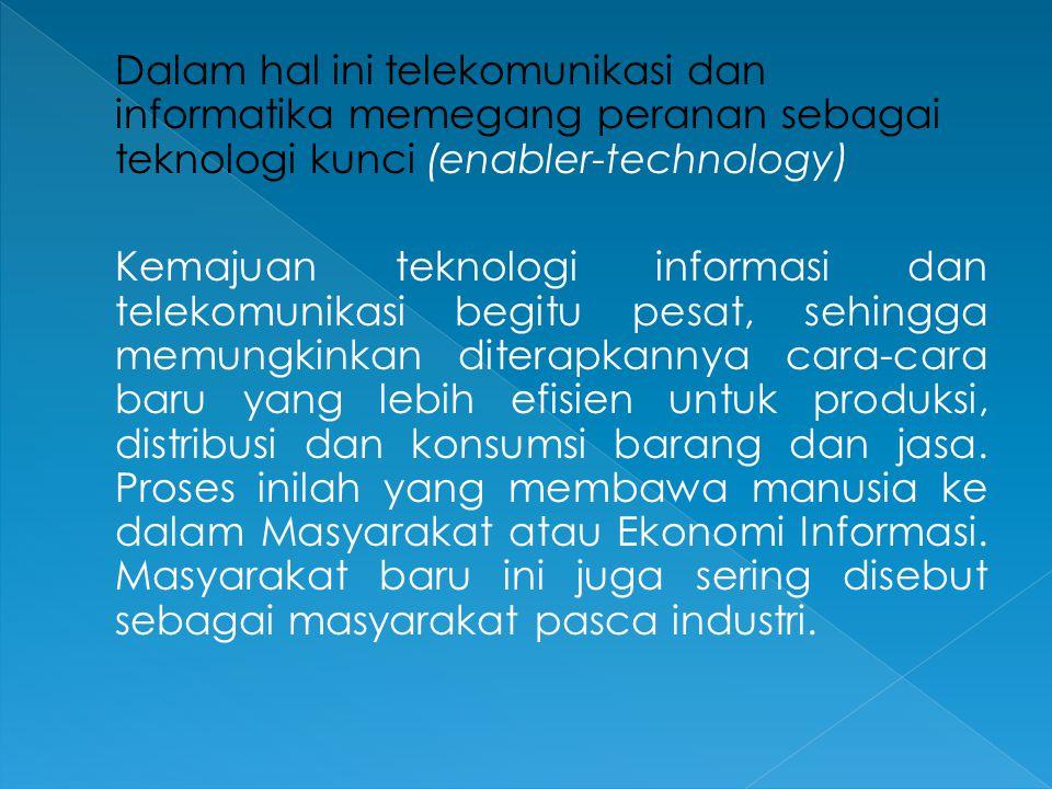 Dalam hal ini telekomunikasi dan informatika memegang peranan sebagai teknologi kunci (enabler-technology) Kemajuan teknologi informasi dan telekomuni