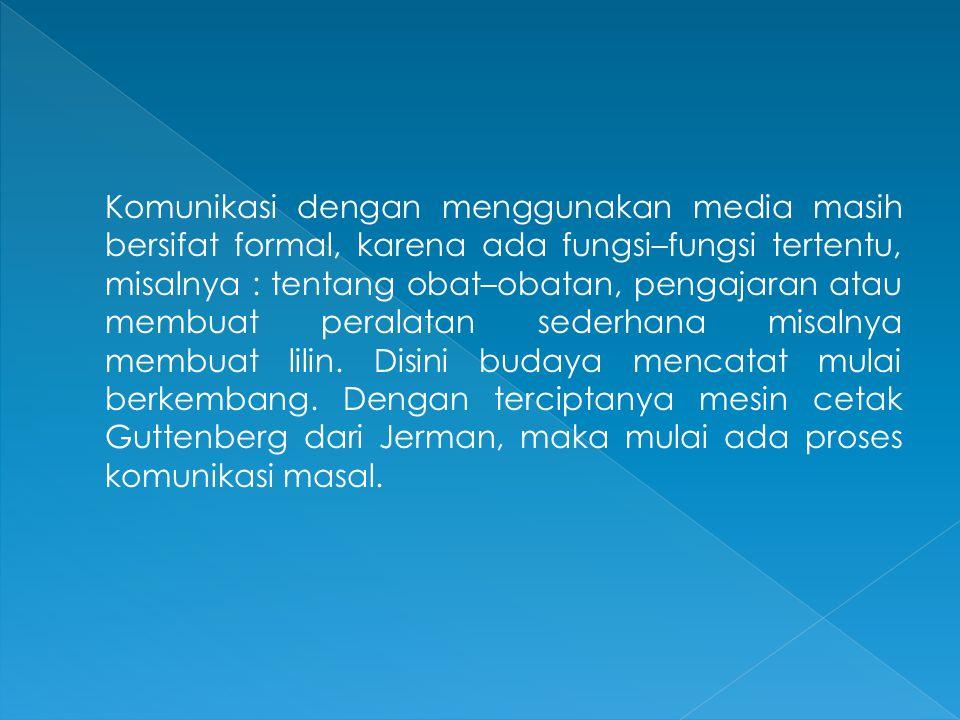 Komunikasi dengan menggunakan media masih bersifat formal, karena ada fungsi–fungsi tertentu, misalnya : tentang obat–obatan, pengajaran atau membuat