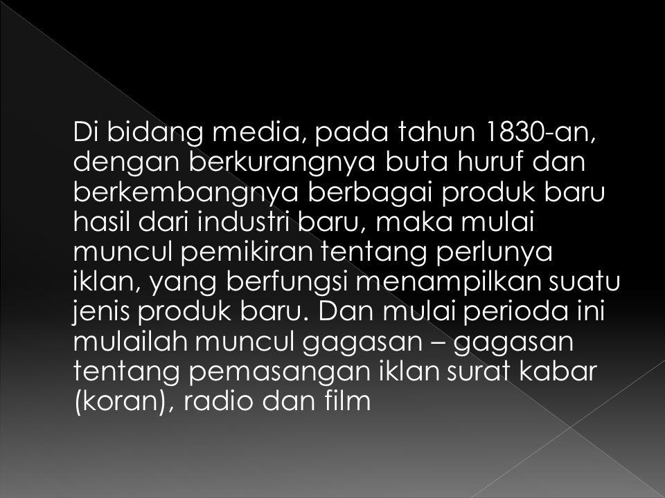 Di bidang media, pada tahun 1830-an, dengan berkurangnya buta huruf dan berkembangnya berbagai produk baru hasil dari industri baru, maka mulai muncul