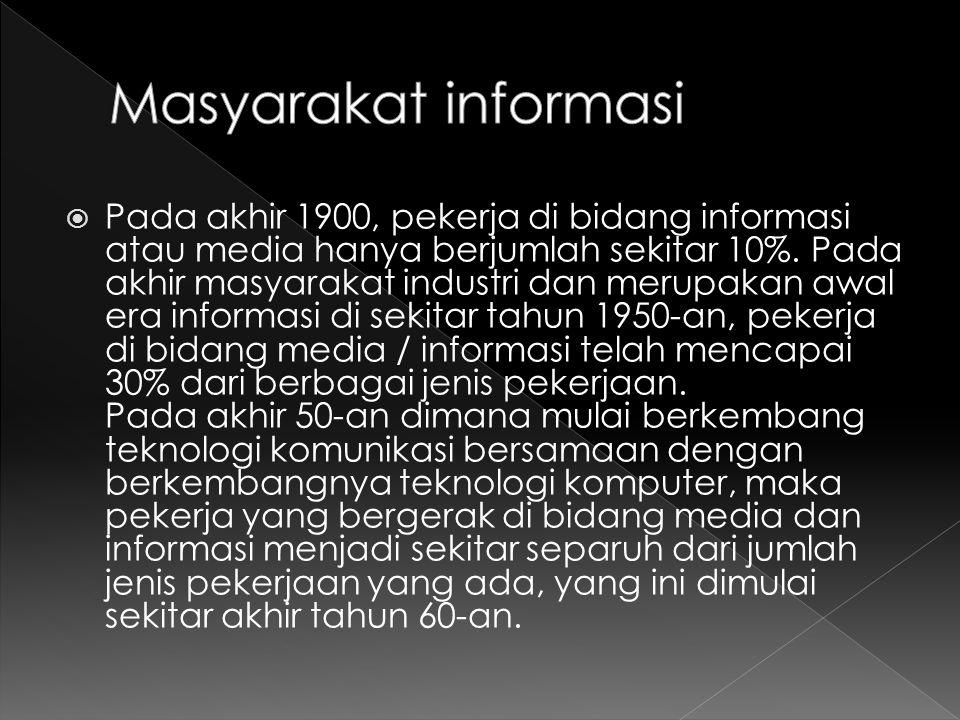  Pada akhir 1900, pekerja di bidang informasi atau media hanya berjumlah sekitar 10%. Pada akhir masyarakat industri dan merupakan awal era informasi