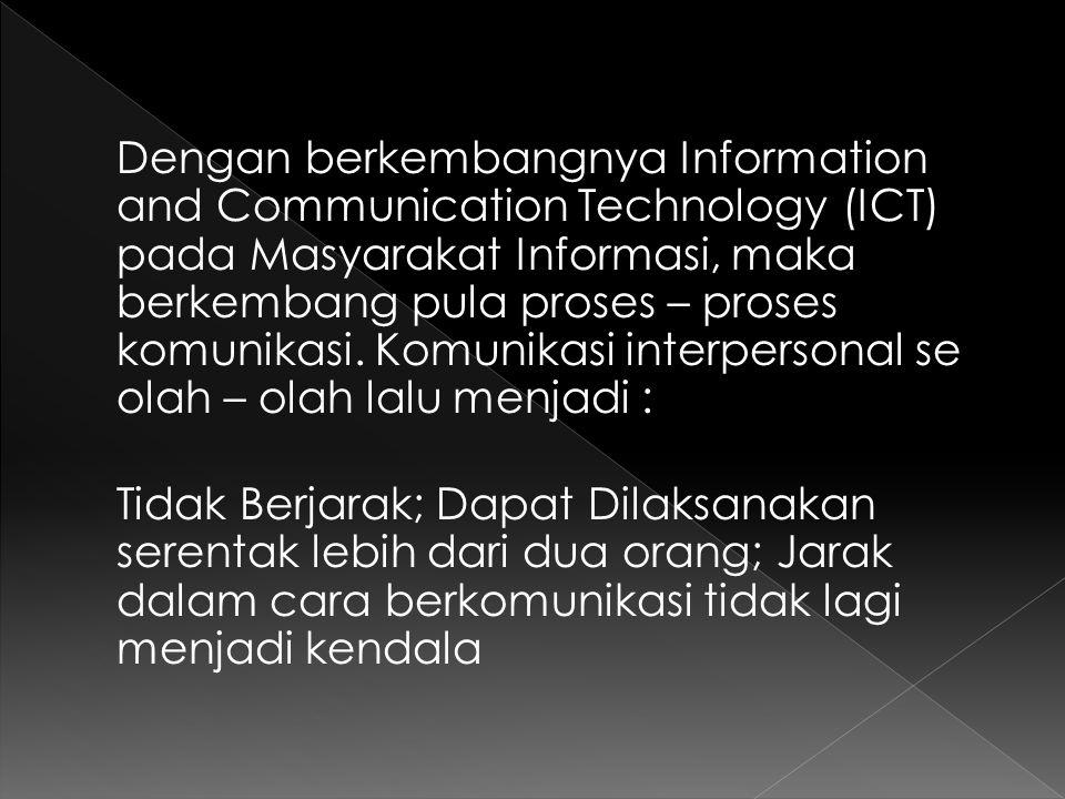 Dengan berkembangnya Information and Communication Technology (ICT) pada Masyarakat Informasi, maka berkembang pula proses – proses komunikasi. Komuni