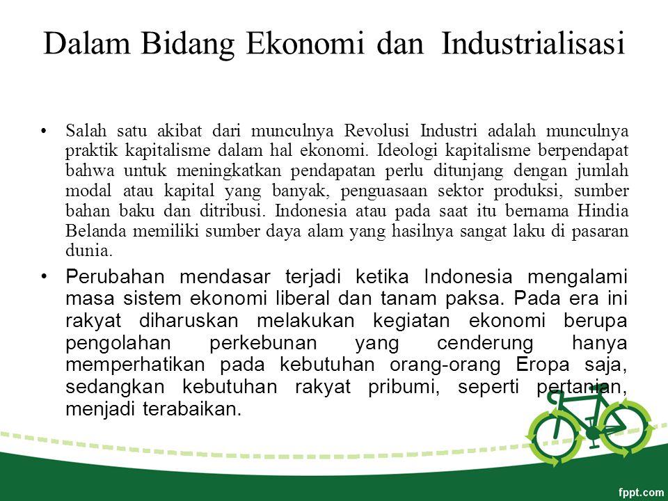 Dalam Bidang Ekonomi dan Industrialisasi Salah satu akibat dari munculnya Revolusi Industri adalah munculnya praktik kapitalisme dalam hal ekonomi.
