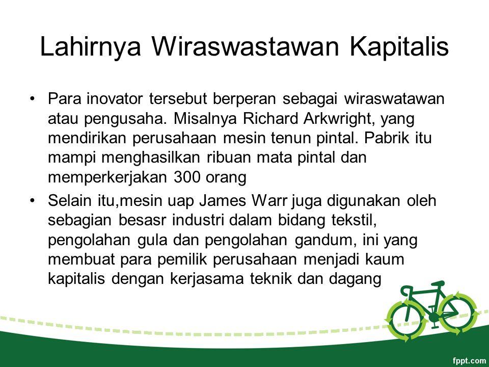 Lahirnya Wiraswastawan Kapitalis Para inovator tersebut berperan sebagai wiraswatawan atau pengusaha.