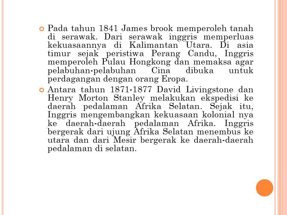 Pada tahun 1841 James brook memperoleh tanah di serawak. Dari serawak inggris memperluas kekuasaannya di Kalimantan Utara. Di asia timur sejak peristi