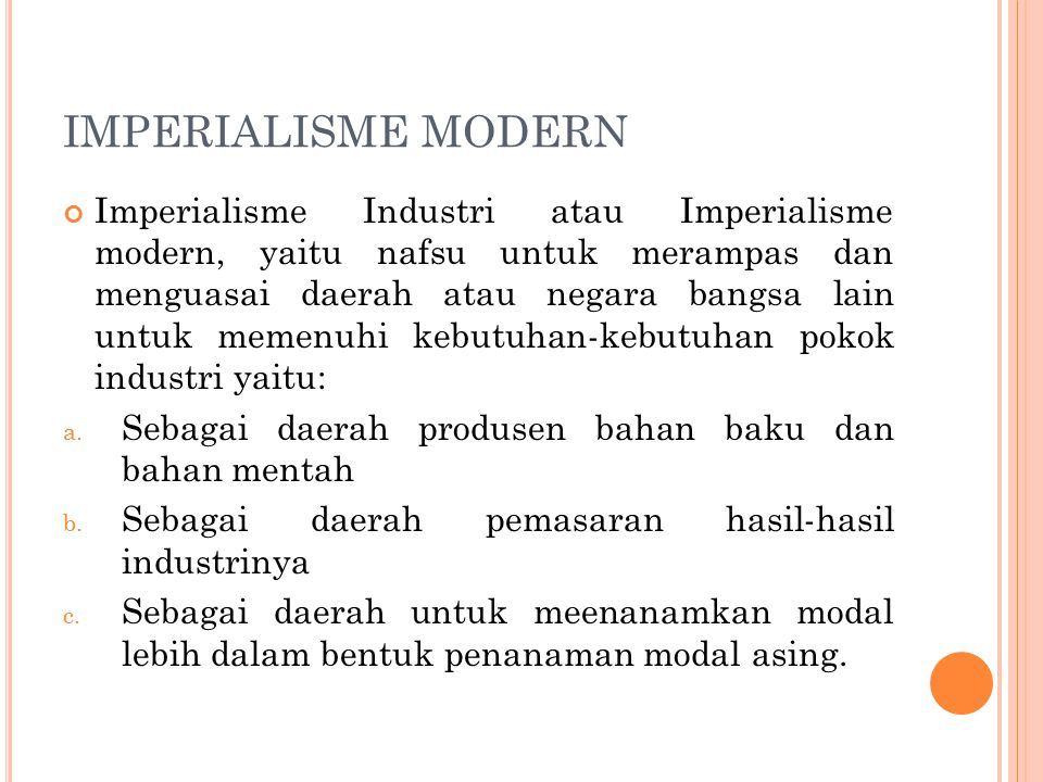 IMPERIALISME MODERN Imperialisme Industri atau Imperialisme modern, yaitu nafsu untuk merampas dan menguasai daerah atau negara bangsa lain untuk meme