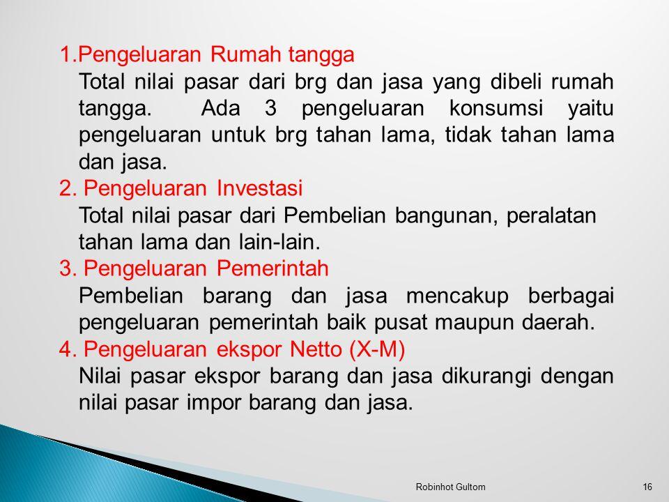 1.Pengeluaran Rumah tangga Total nilai pasar dari brg dan jasa yang dibeli rumah tangga.