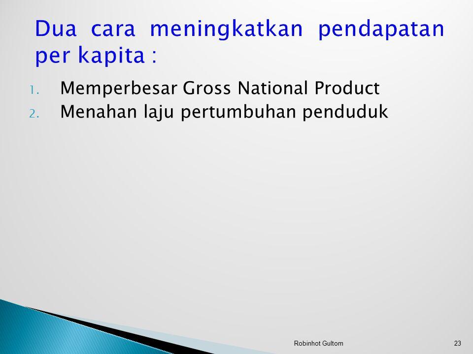 1. Memperbesar Gross National Product 2. Menahan laju pertumbuhan penduduk 23Robinhot Gultom