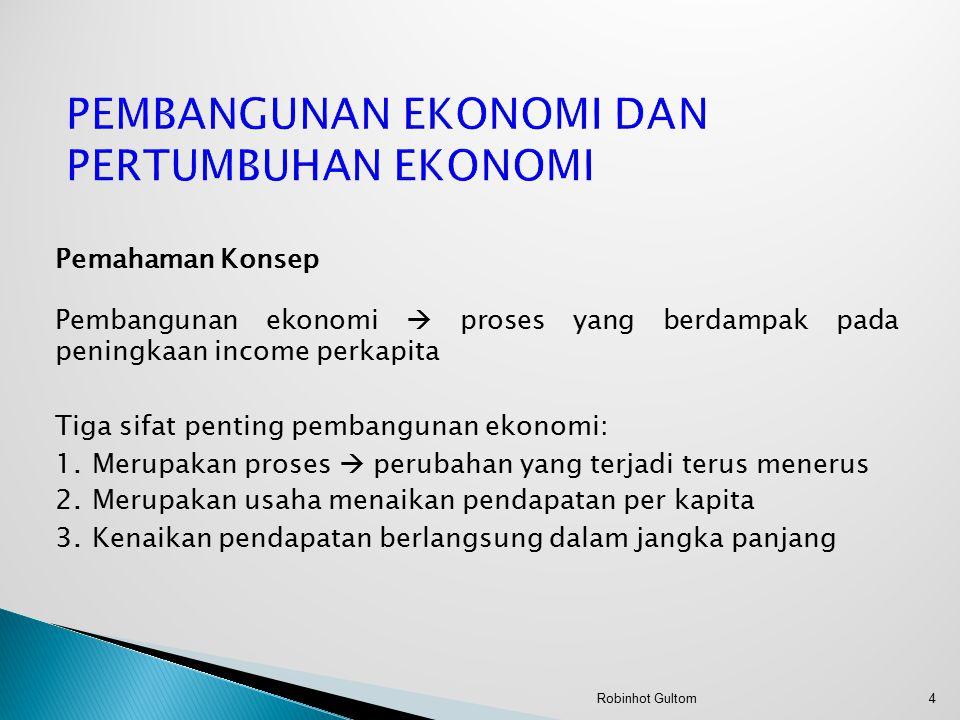Pembangunan ekonomi  proses yang berdampak pada peningkaan income perkapita Tiga sifat penting pembangunan ekonomi: 1. Merupakan proses  perubahan y