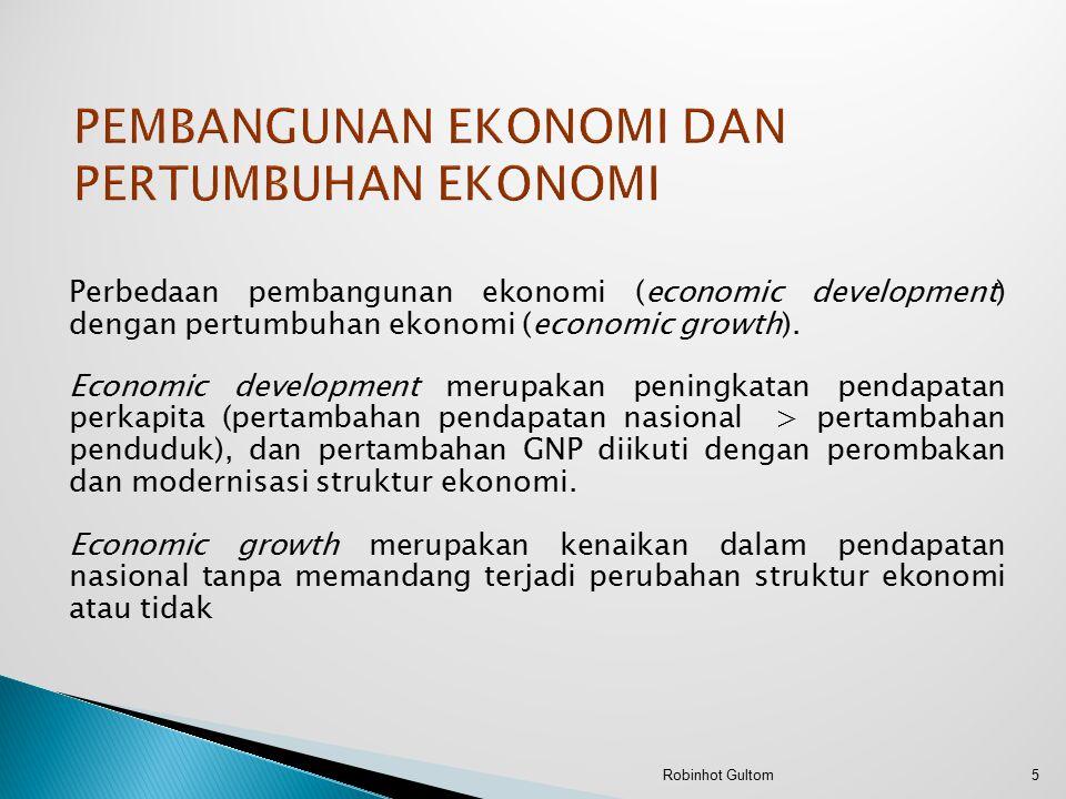 Perbedaan pembangunan ekonomi (economic development) dengan pertumbuhan ekonomi (economic growth). Economic development merupakan peningkatan pendapat