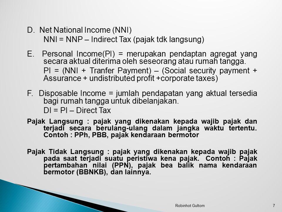 D.Net National Income (NNI) NNI = NNP – Indirect Tax (pajak tdk langsung) E.