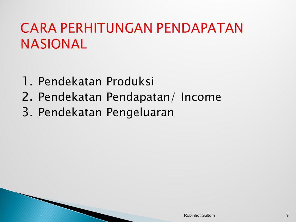 1. Pendekatan Produksi 2. Pendekatan Pendapatan/ Income 3. Pendekatan Pengeluaran 9Robinhot Gultom