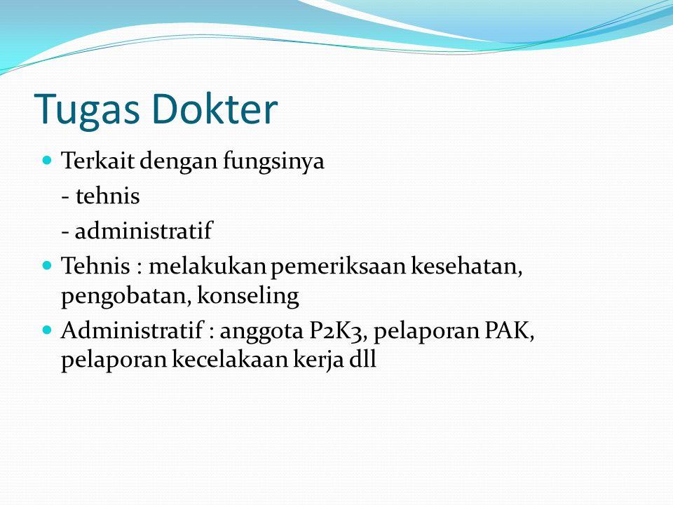 Tugas Dokter Terkait dengan fungsinya - tehnis - administratif Tehnis : melakukan pemeriksaan kesehatan, pengobatan, konseling Administratif : anggota