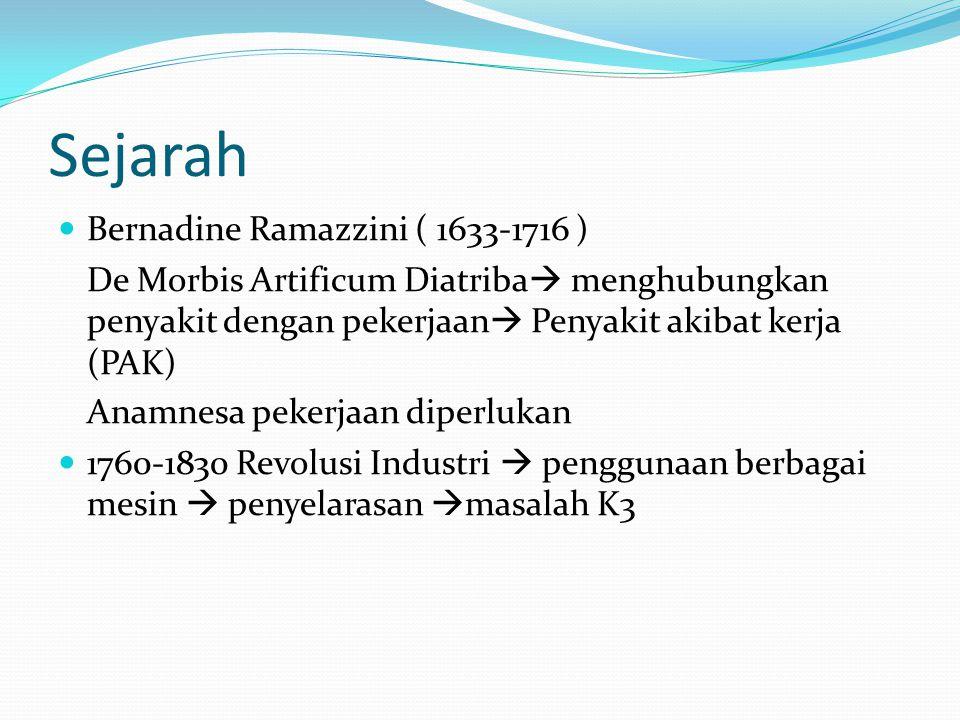 Sejarah Bernadine Ramazzini ( 1633-1716 ) De Morbis Artificum Diatriba  menghubungkan penyakit dengan pekerjaan  Penyakit akibat kerja (PAK) Anamnes