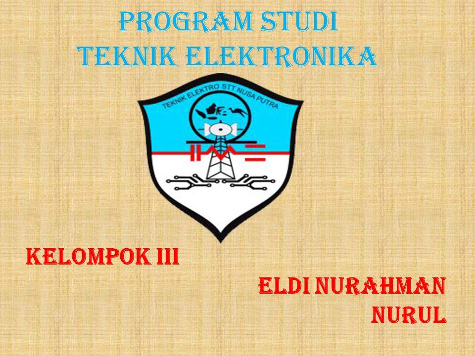 PROGRAM STUDI TEKNIK ELEKTRONIKA KELOMPOK III ELDI NURAHMAN NURUL