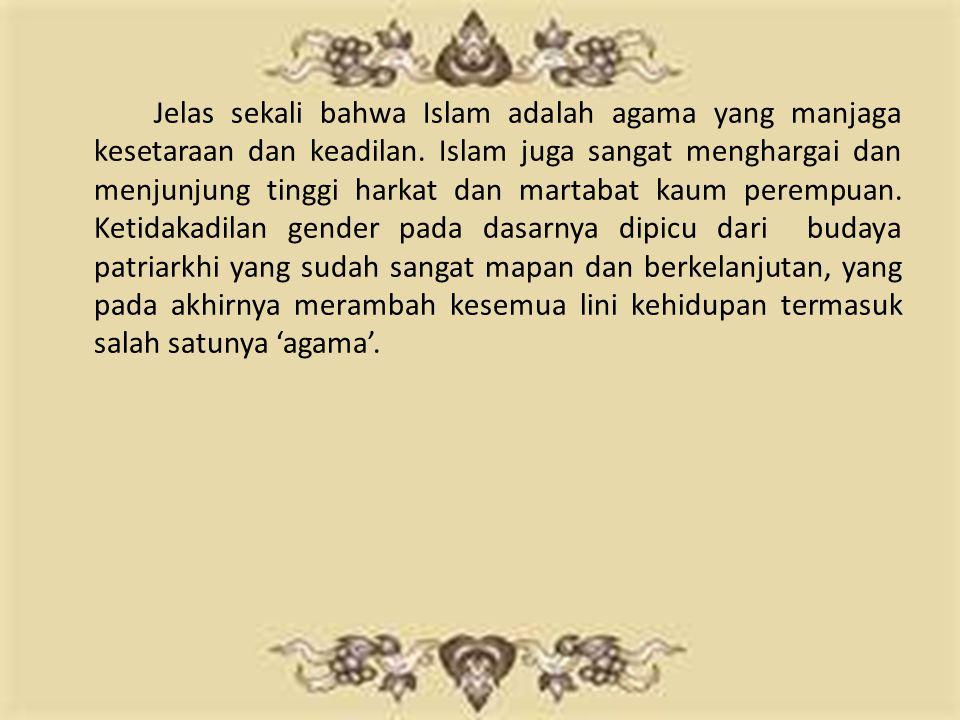 Jelas sekali bahwa Islam adalah agama yang manjaga kesetaraan dan keadilan.