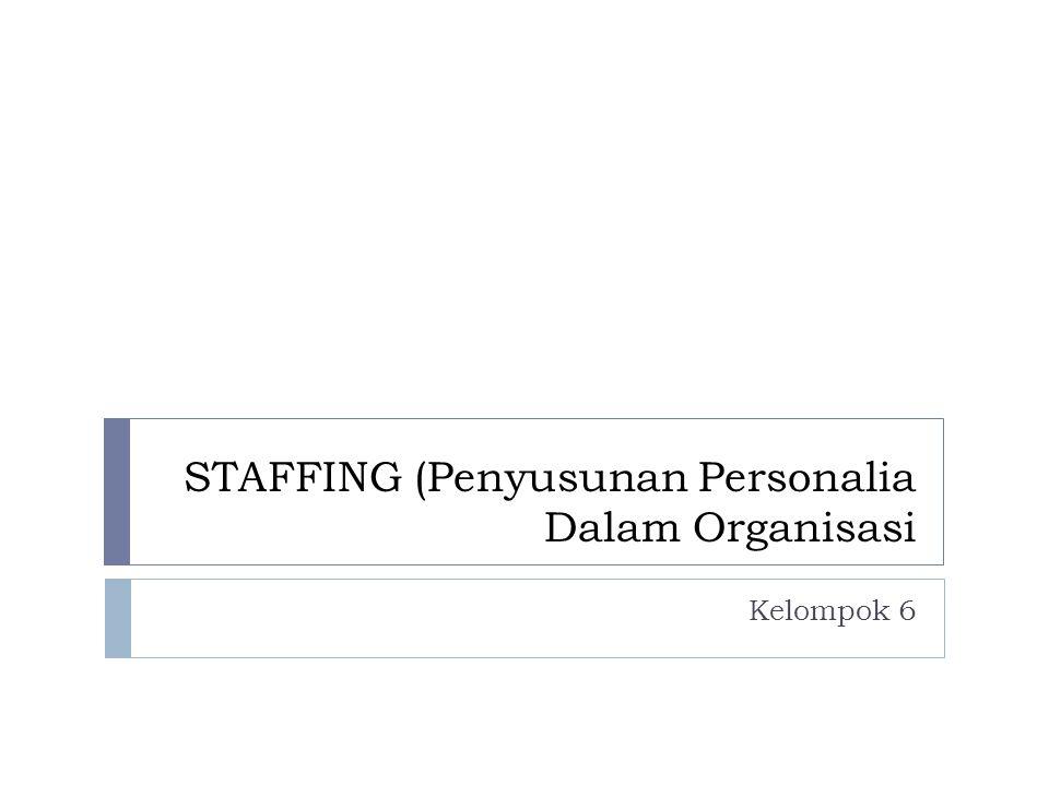 STAFFING (Penyusunan Personalia Dalam Organisasi Kelompok 6