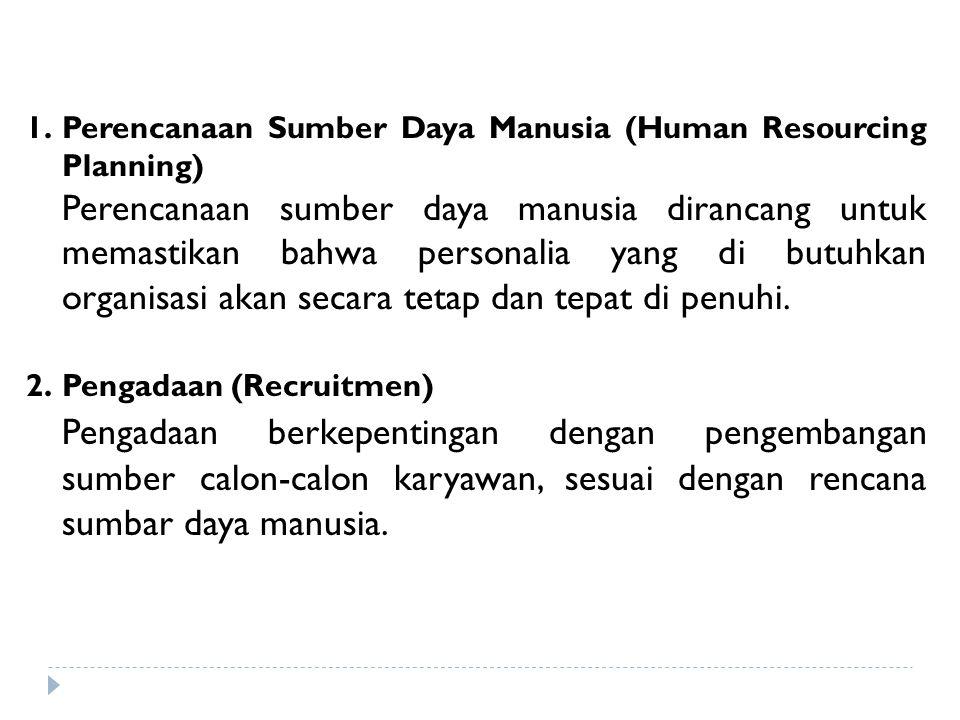 1.Perencanaan Sumber Daya Manusia (Human Resourcing Planning) Perencanaan sumber daya manusia dirancang untuk memastikan bahwa personalia yang di butu