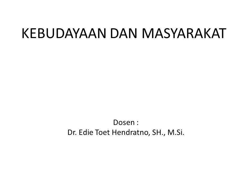 KEBUDAYAAN DAN MASYARAKAT Dosen : Dr. Edie Toet Hendratno, SH., M.Si.