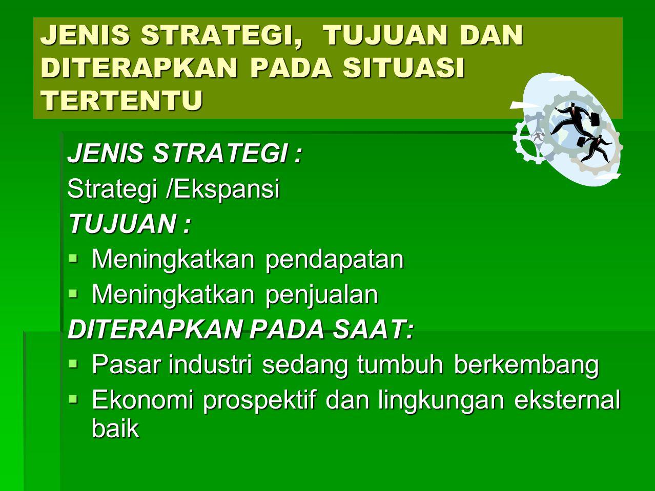 JENIS STRATEGI Strategi Stabilitas TUJUAN Meningkatkan profitabilitas DITERAPKAN PADA SAAT  Pada saat pasar atau industri yang telah jenuh  Lingkungan yang stabil