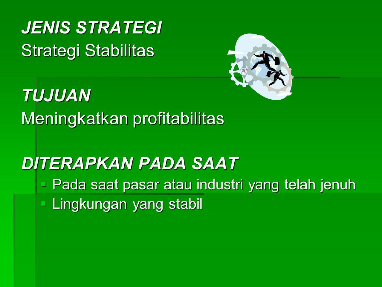 JENIS STRATEGI Strategi penciutan/penyehatan TUJUAN  Mengeleminasi kerugian  Memotong biaya  Survival DITERAPKAN PADA SAAT  Pada saat ekonomi krisis  Lingkungan eksternal berubah drastis