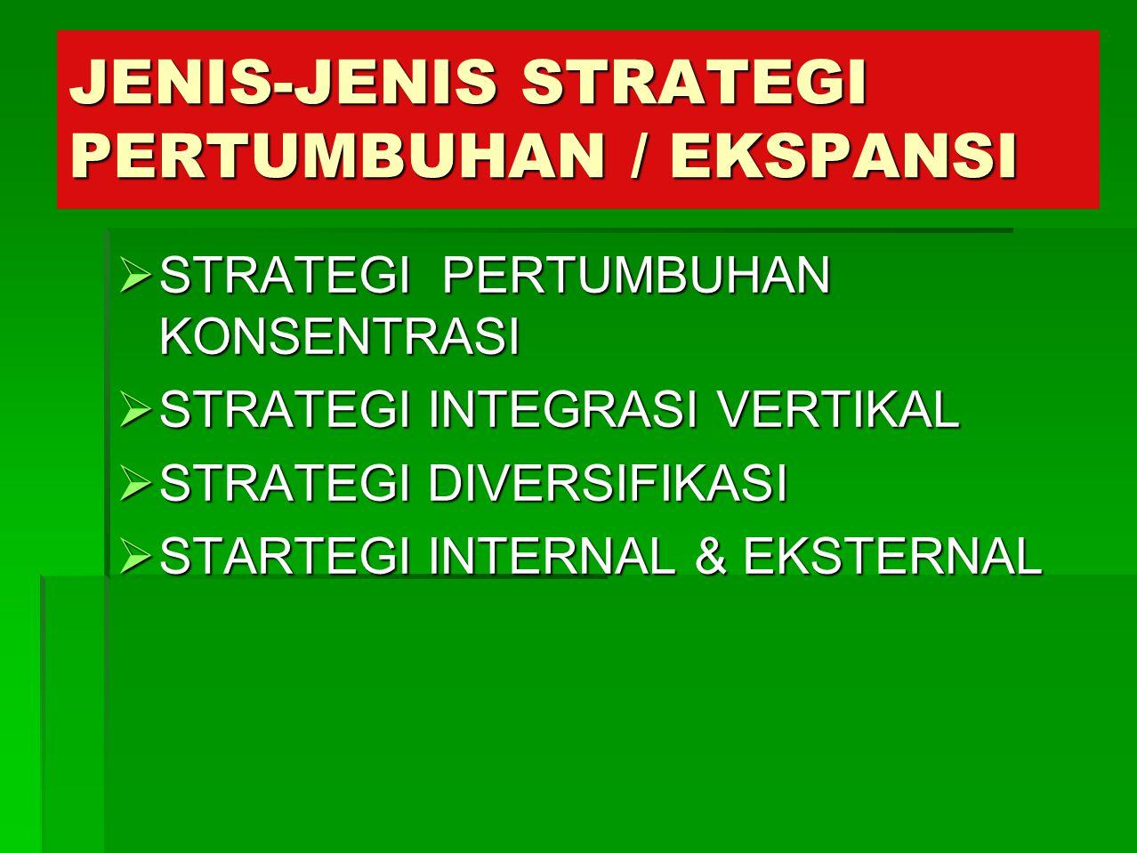 STRATEGI PERTUMBUHAN KONSENTRASI/ PENETRASI PASAR Adalah strategi perusahaan yang memfokuskan pada bisnis produk / jasa tunggal, sejumlah kecil produk/jasa yang sangat berkaitan.