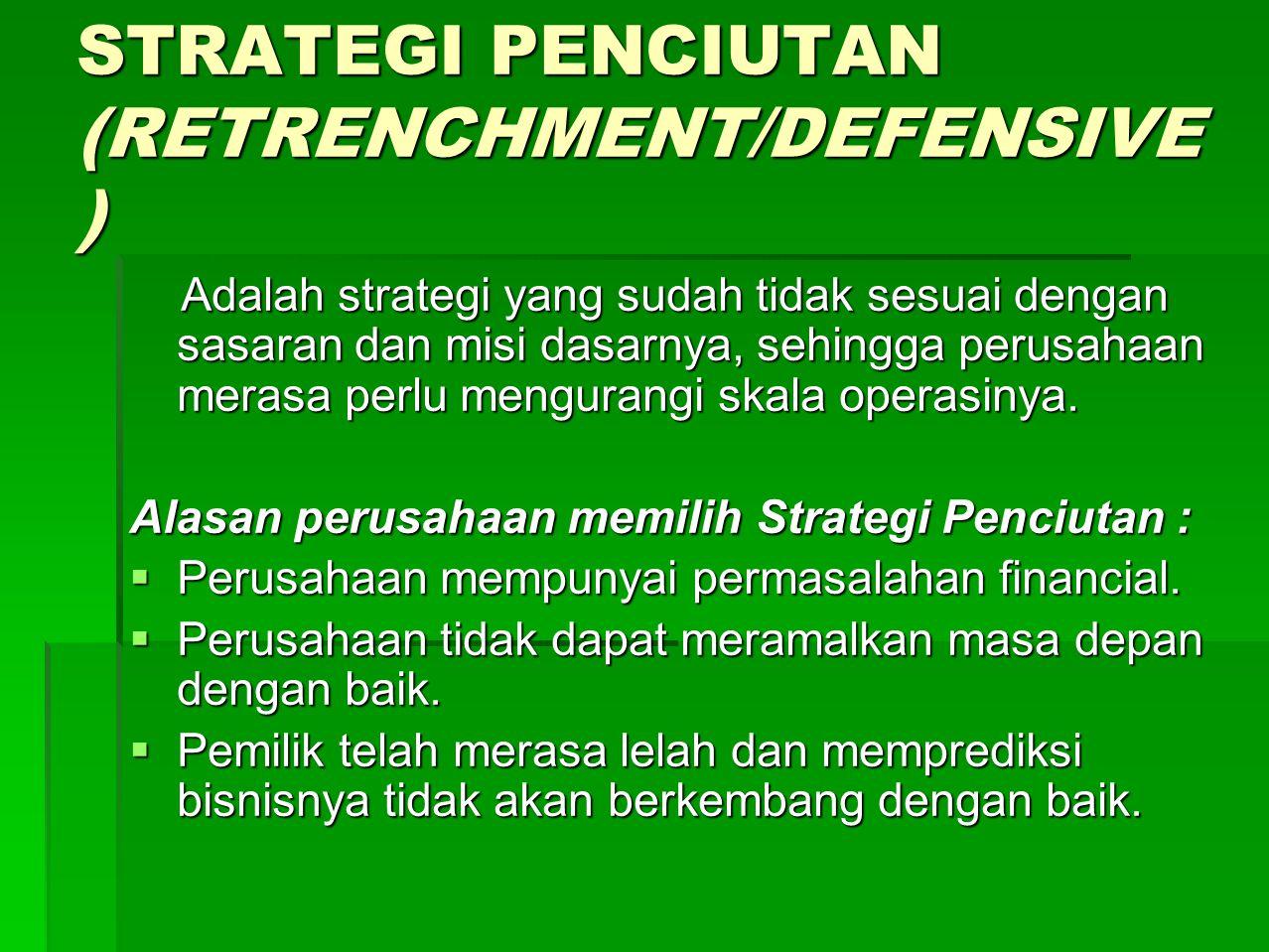 JENIS-JENIS STRATEGI PENCIUTAN (RETRENCHMENT/DEFENSIVE  Cutback dan Turnaround  Divestasi (Divesment)  Likuidasi (Liquidation)  Kebangkrutan (Bankcrutcy)