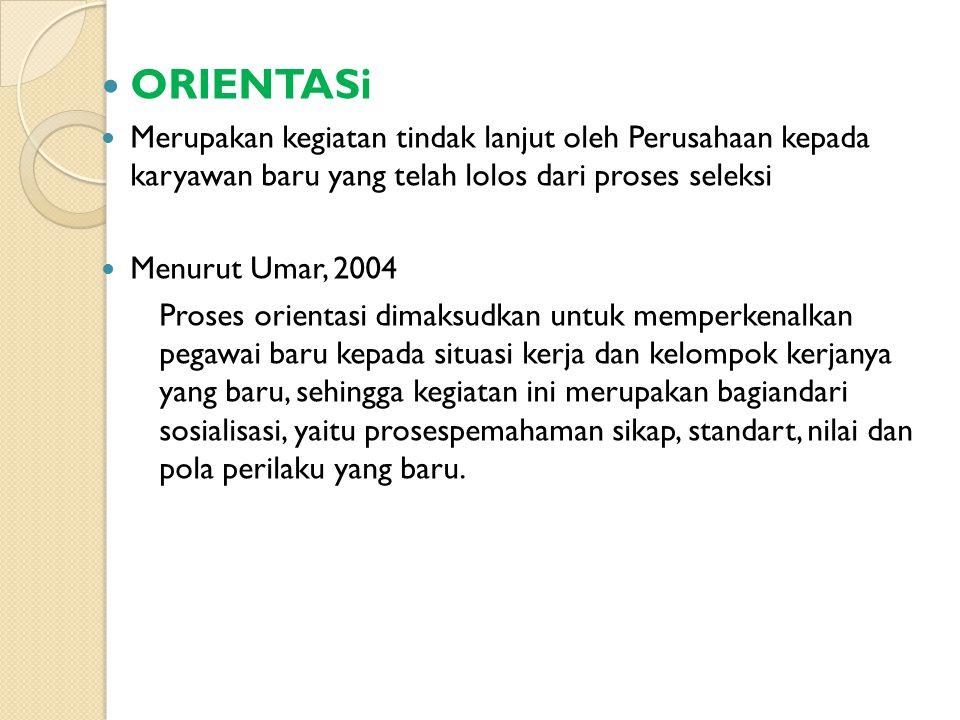 ORIENTASi Merupakan kegiatan tindak lanjut oleh Perusahaan kepada karyawan baru yang telah lolos dari proses seleksi Menurut Umar, 2004 Proses orienta