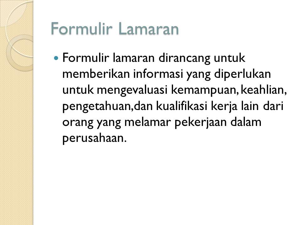 Formulir Lamaran Formulir lamaran dirancang untuk memberikan informasi yang diperlukan untuk mengevaluasi kemampuan, keahlian, pengetahuan,dan kualifi