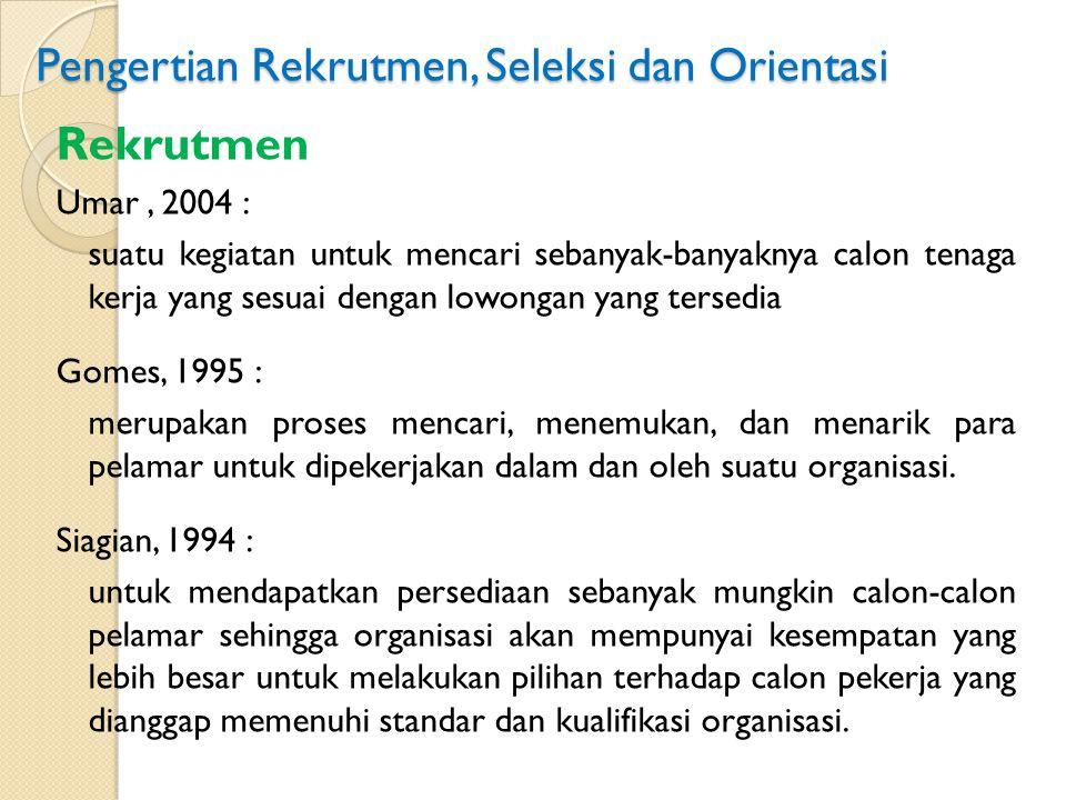 Pengertian Rekrutmen, Seleksi dan Orientasi Rekrutmen Umar, 2004 : suatu kegiatan untuk mencari sebanyak-banyaknya calon tenaga kerja yang sesuai deng