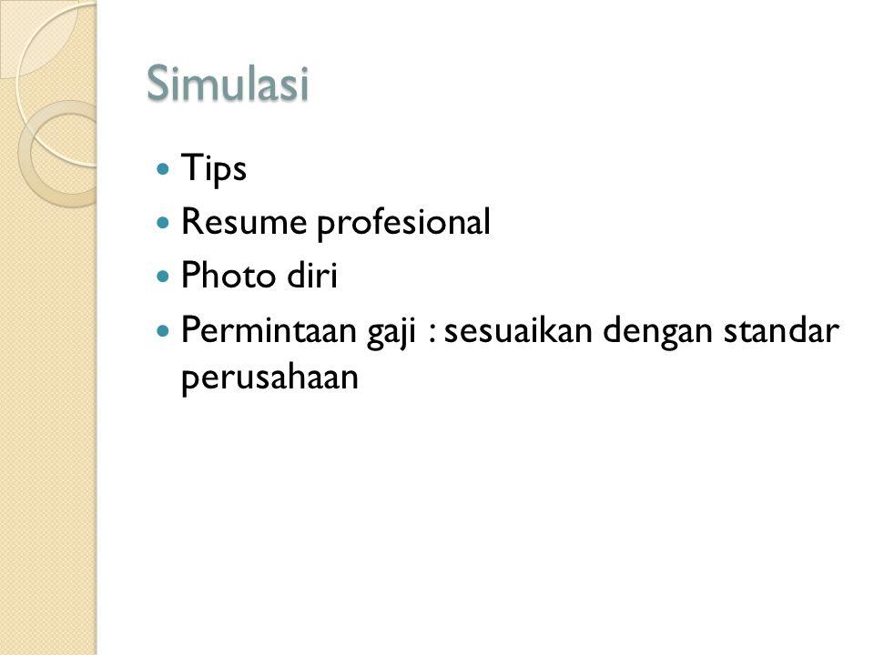 Simulasi Tips Resume profesional Photo diri Permintaan gaji : sesuaikan dengan standar perusahaan