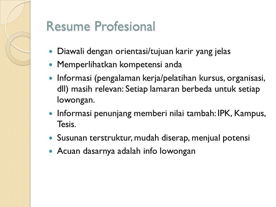 Resume Profesional Diawali dengan orientasi/tujuan karir yang jelas Memperlihatkan kompetensi anda Informasi (pengalaman kerja/pelatihan kursus, organ