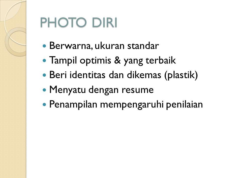 PHOTO DIRI Berwarna, ukuran standar Tampil optimis & yang terbaik Beri identitas dan dikemas (plastik) Menyatu dengan resume Penampilan mempengaruhi p