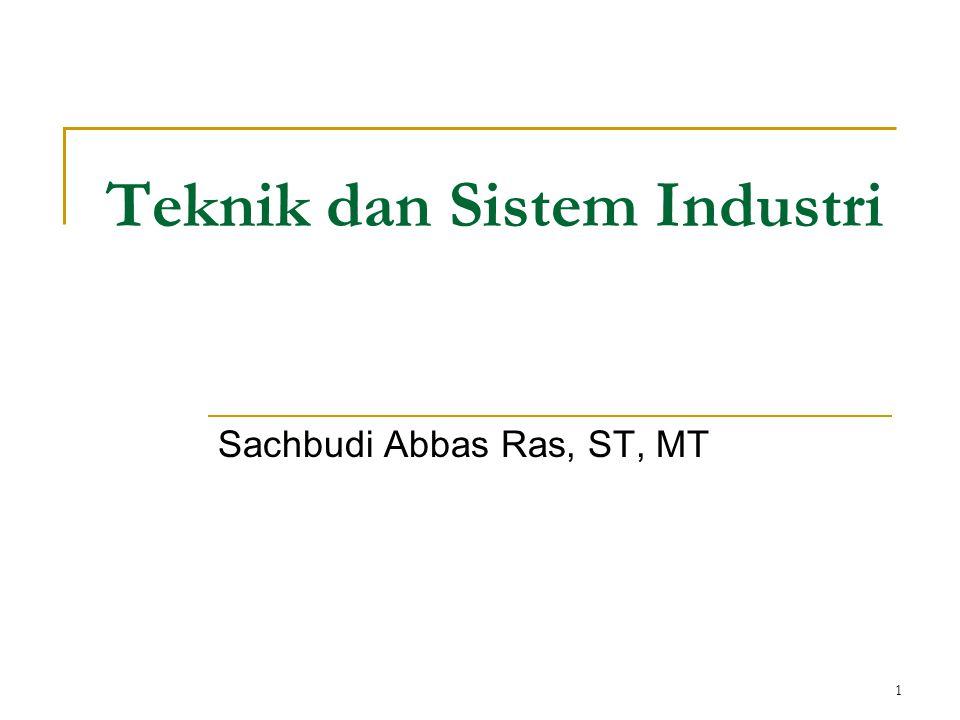 1 Teknik dan Sistem Industri Sachbudi Abbas Ras, ST, MT