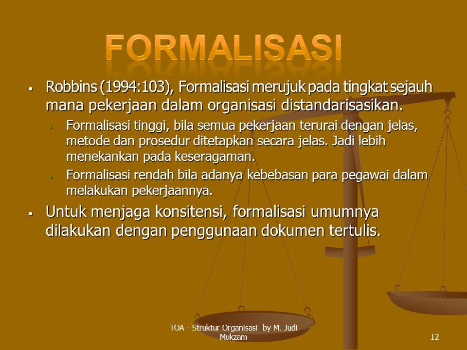 Robbins (1994:103), Formalisasi merujuk pada tingkat sejauh mana pekerjaan dalam organisasi distandarisasikan. Robbins (1994:103), Formalisasi merujuk