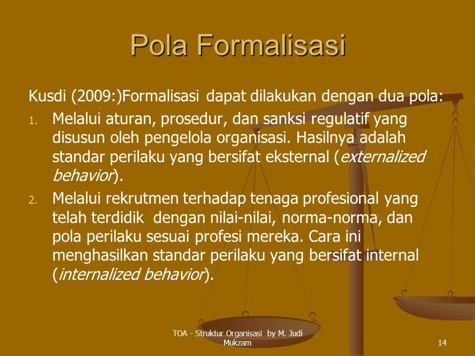 Pola Formalisasi Kusdi (2009:)Formalisasi dapat dilakukan dengan dua pola: 1. 1. Melalui aturan, prosedur, dan sanksi regulatif yang disusun oleh peng