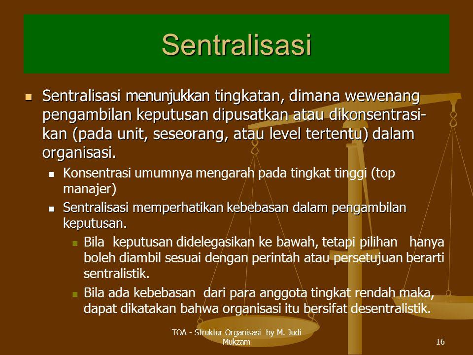 Sentralisasi Sentralisasi menunjukkan tingkatan, dimana wewenang pengambilan keputusan dipusatkan atau dikonsentrasi- kan (pada unit, seseorang, atau level tertentu) dalam organisasi.