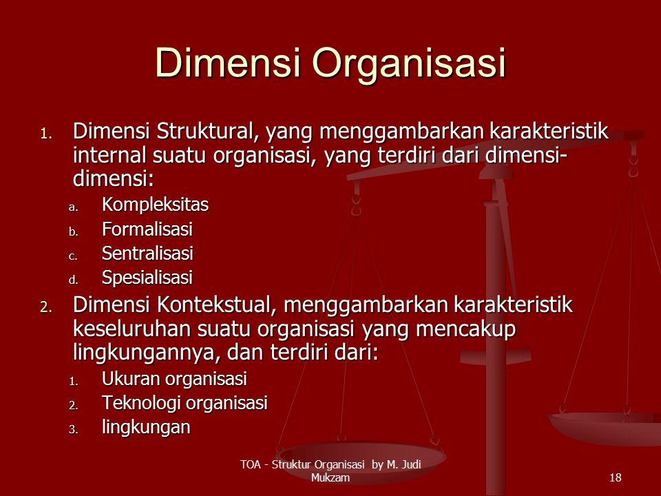 Dimensi Organisasi 1. Dimensi Struktural, yang menggambarkan karakteristik internal suatu organisasi, yang terdiri dari dimensi- dimensi: a. Kompleksi